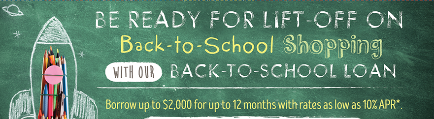 Be ready for lift-off on Back-to-School shopping with our Back-to-School loan.  Apply at membersfirstfl.org, call 850-434-2211, or stop by one of our branch locations.