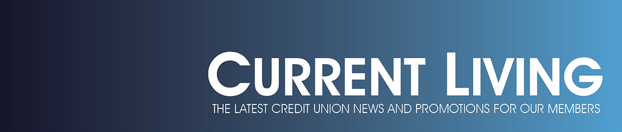 current living: credit union news and promos for members