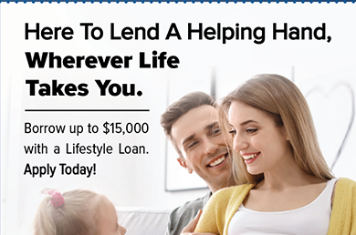 Here to lend a helping hand, wherever life takes you.  Borrow up to $15,000 with a Lifestyle loan.  Apply today at membersfirstfl.org, call 850-434-2211, or stop by one of our branch locations.