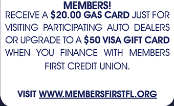 Get a $20 Gas Card just for visiting participating auto dealers or Upgrade to a $50 Visa Gift Card when you finance with Members First.  For more information, visit membersfirstfl.org.