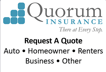 Quorum Insurance: Auto, Homeowner, Renters, Business, Other.  For more information call 1-800-714-1477 or visit quoruminsurance.com.