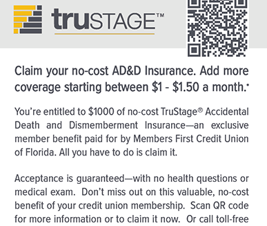 Claim your no-cost AD&D Insurance.  Add more coverage starting between $1-$1.50 a month.  Call Trustage at 800-798-8798 for more information.