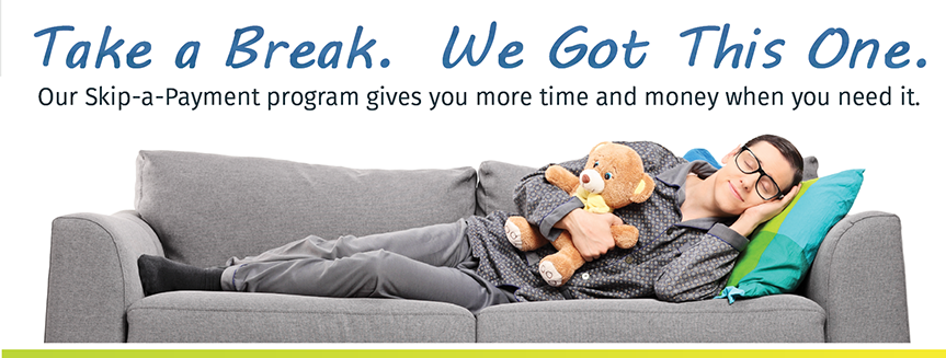 Take A Break.  We Got This One.  Skip-A-Payment and get more time and money when you need it.  Apply at membersfirstfl.org/skipapay or call 850-434-2211.