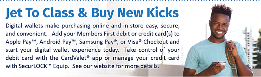 Learn more about digital wallet services go to membersfirstfl.org/digitalwallet or call 850-434-2211.