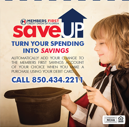 Turn your spending into savings with the Members First SaveUp program.  Call 850-434-2211 or visit membersfirstfl.org for details.
