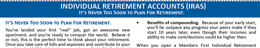 It's never too soon to plan for retirement.  Learn more about our IRA products.  Visit membersfirstfl.org or call 850-434-2211.