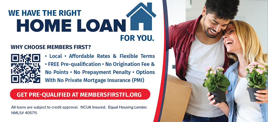 We Have the Right Home Loan For You.  Find Out More & Get Pre-Qualified at membersfirstfl.org, call 850-434-2211, or visit one of our branch locations.