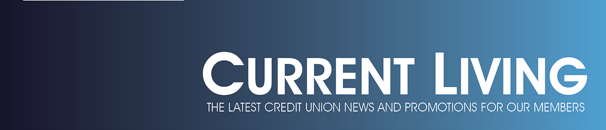 Current Living | The Latest CU News and Promotions