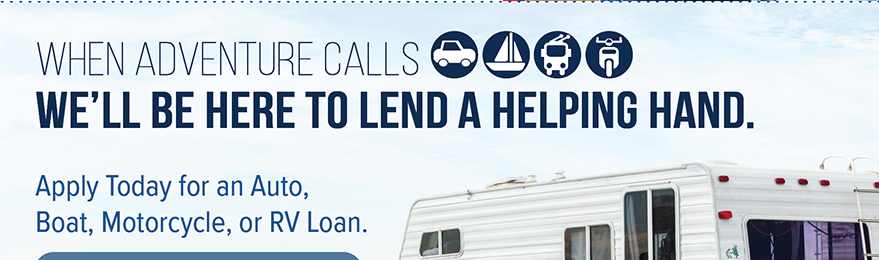 When Adventure Calls We'll Be Here To Lend A Helping Hand.  Apply today for an Auto, Boat, Motorcyle, or RV Loan.  Go to membersfirstfl.org, call 850-434-2211, or stop by one of our branch locations.