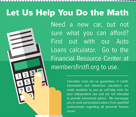 Let's Help You Do the Math With Our Financial Calculators.  Go to the Financial Resource Center at membersfirstfl.org to try them out.