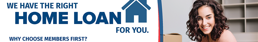 We have the right home loan for you.  Get pre-qualified today at membersfirstfl.org, call 850-434-2211, or stop by one of our branch locations.
